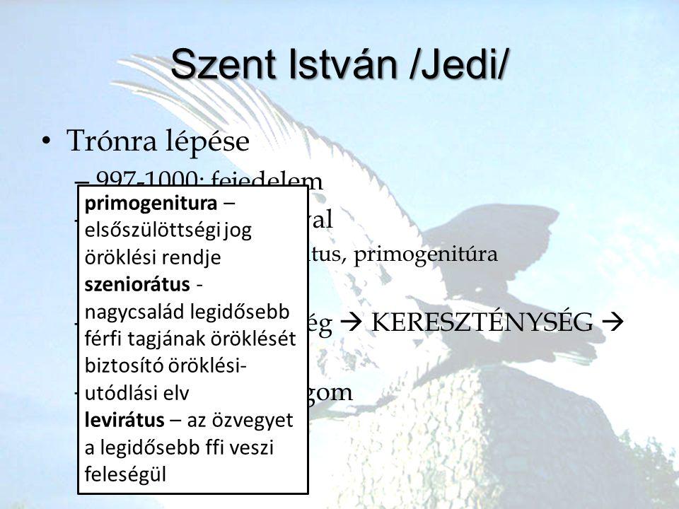•T•Trónra lépése –9–997-1000: fejedelem –H–Harcok Koppánnyal •S•Szeniorátus, levirátus, primogenitúra •K•Külföldi segítség –N–Nyugati elismertség  KE