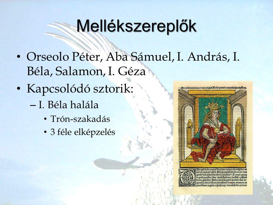 Mellékszereplők •O•Orseolo Péter, Aba Sámuel, I. András, I. Béla, Salamon, I. Géza •K•Kapcsolódó sztorik: –I–I. Béla halála •T•Trón-szakadás •3•3 féle