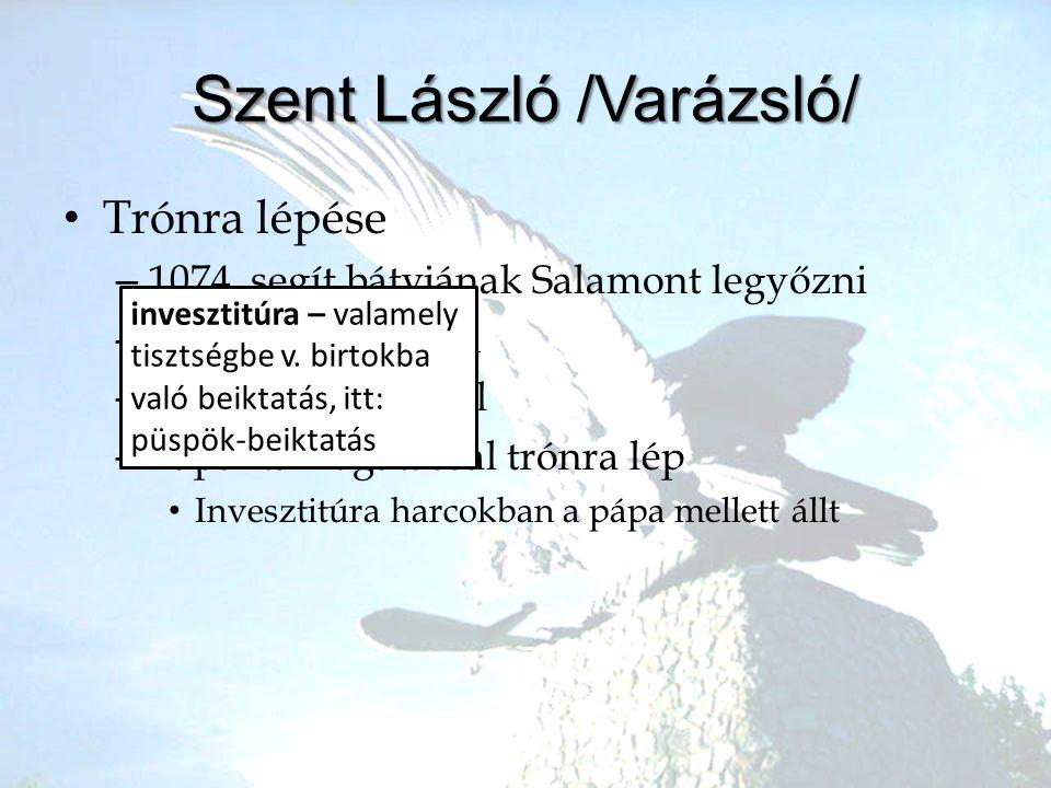 •T•Trónra lépése –1–1074. segít bátyjának Salamont legyőzni –R–Roppant népszerű –1–1077. Géza meghal –P–Pápai támogatással trónra lép •I•Invesztitúra