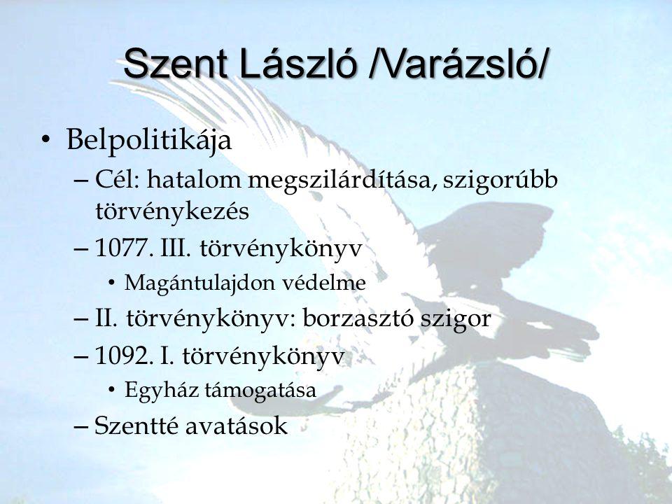 Szent László /Varázsló/ •B•Belpolitikája –C–Cél: hatalom megszilárdítása, szigorúbb törvénykezés –1–1077. III. törvénykönyv •M•Magántulajdon védelme –