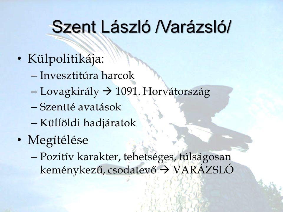 •K•Külpolitikája: –I–Invesztitúra harcok –L–Lovagkirály  1091. Horvátország –S–Szentté avatások –K–Külföldi hadjáratok •M•Megítélése –P–Pozitív karak