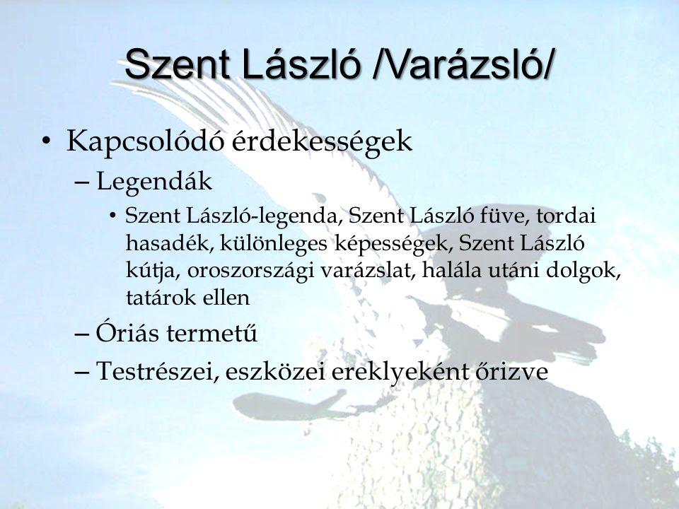 •K•Kapcsolódó érdekességek –L–Legendák •S•Szent László-legenda, Szent László füve, tordai hasadék, különleges képességek, Szent László kútja, oroszors