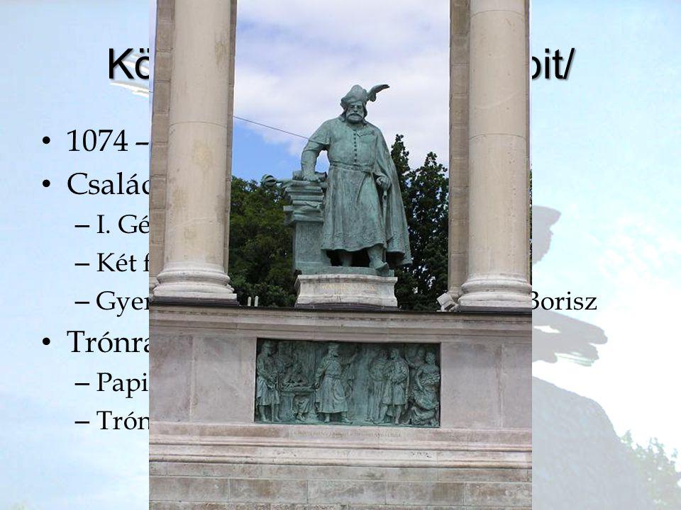 Könyves Kálmán /Hobbit/ •1•1074 – 1116 •C•Család –I–I. Géza, Loozi Zsófia belga hercegnő –K–Két felesége: Buzilla és Eufémia –G–Gyermekei: Zsófia, Ist