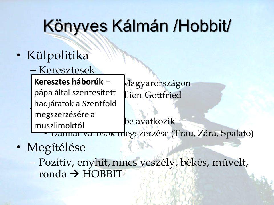 •K•Külpolitika –K–Keresztesek •1•1096, átvonulnak Magyarországon •K•Konfliktusok, Boullion Gottfried –H–Hódítások •K•Kijevi állam ügyeibe avatkozik •D
