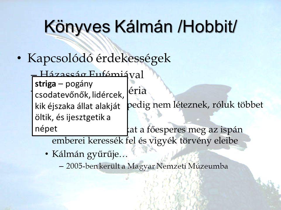 Könyves Kálmán /Hobbit/ •K•Kapcsolódó érdekességek –H–Házasság Eufémiával –A–A boszorkány mizéria •5•57. tc: Strigák márpedig nem léteznek, róluk több