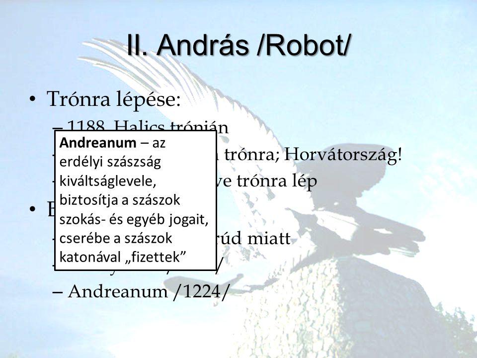 •T•Trónra lépése: –1–1188. Halics trónján –1–1196-ban Imre ül a trónra; Horvátország! –1–1205. Lászlót elűzve trónra lép •B•Belpolitikája –E–Ellenlába