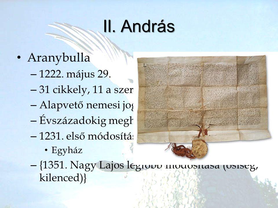 II. András •A•Aranybulla –1–1222. május 29. –3–31 cikkely, 11 a szerviensekkel foglalkozik –A–Alapvető nemesi jogok –É–Évszázadokig meghatározó –1–123