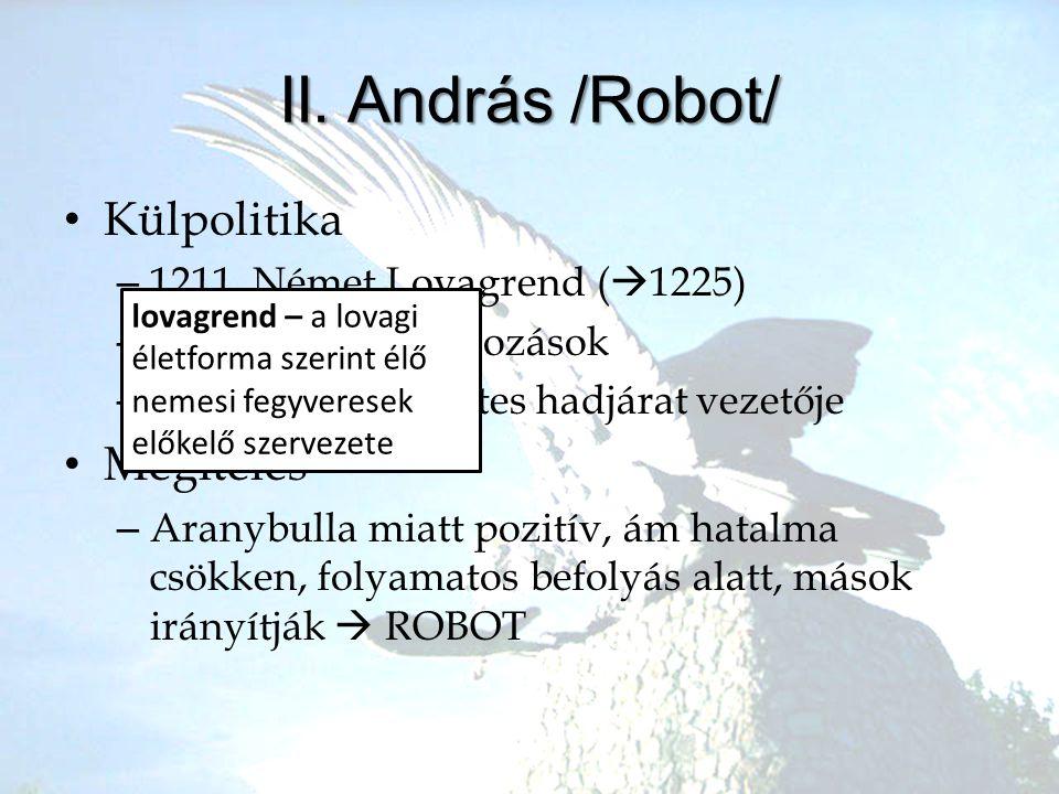 II. András /Robot/ •K•Külpolitika –1–1211. Német Lovagrend (  1225) –H–Halicsban próbálkozások –1–1217-18. V. keresztes hadjárat vezetője •M•Megítélé