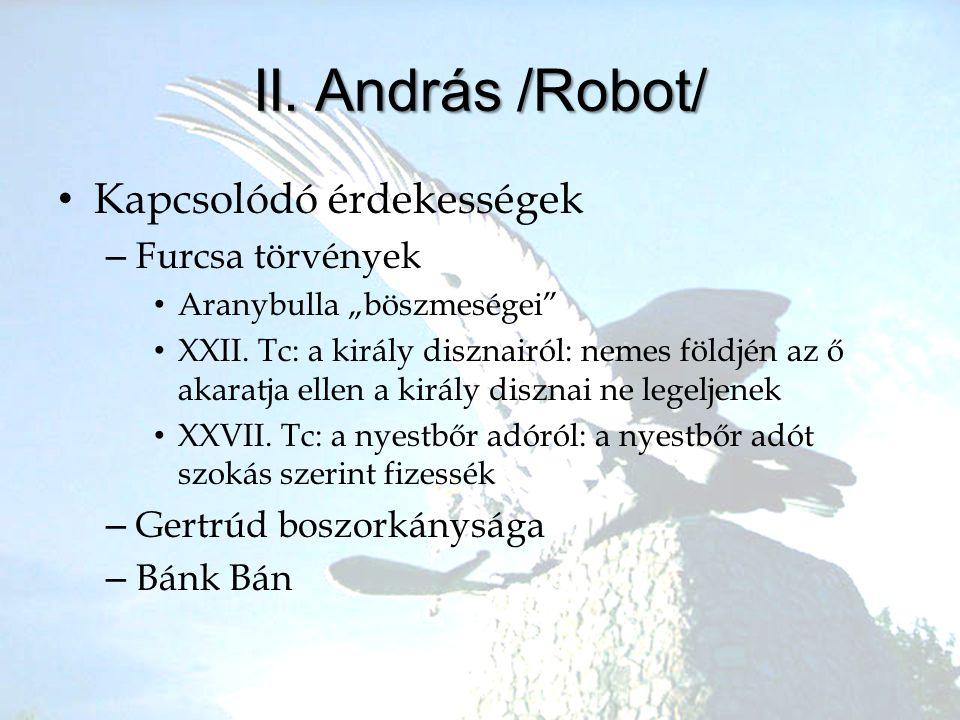 """II. András /Robot/ •K•Kapcsolódó érdekességek –F–Furcsa törvények •A•Aranybulla """"böszmeségei"""" •X•XXII. Tc: a király disznairól: nemes földjén az ő aka"""