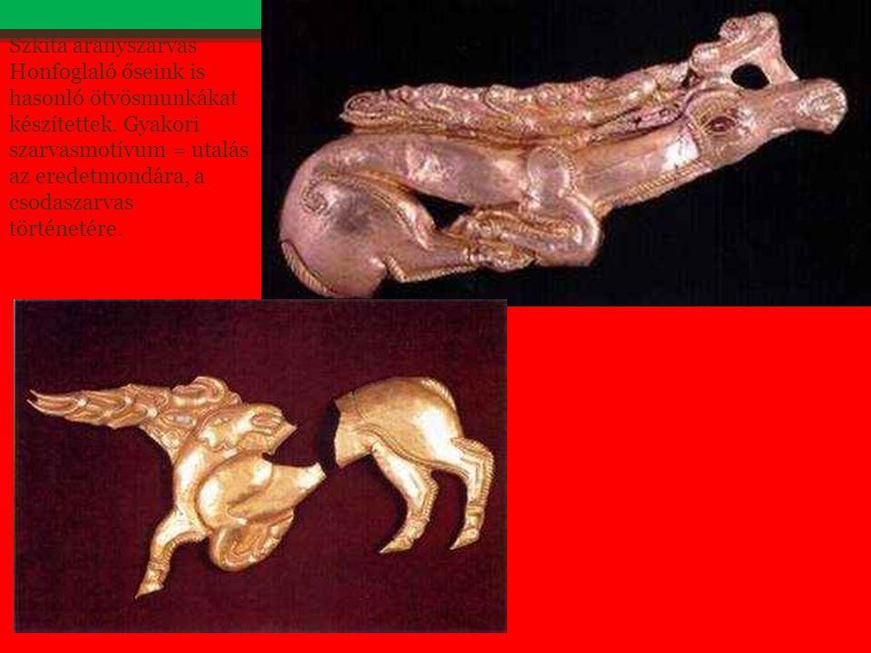 Szkíta aranyszarvas Honfoglaló őseink is hasonló ötvösmunkákat készítettek. Gyakori szarvasmotívum = utalás az eredetmondára, a csodaszarvas történeté