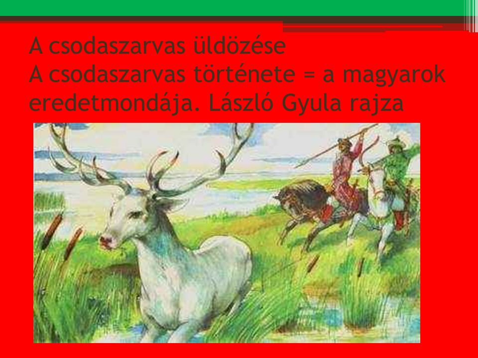 A csodaszarvas üldözése A csodaszarvas története = a magyarok eredetmondája. László Gyula rajza