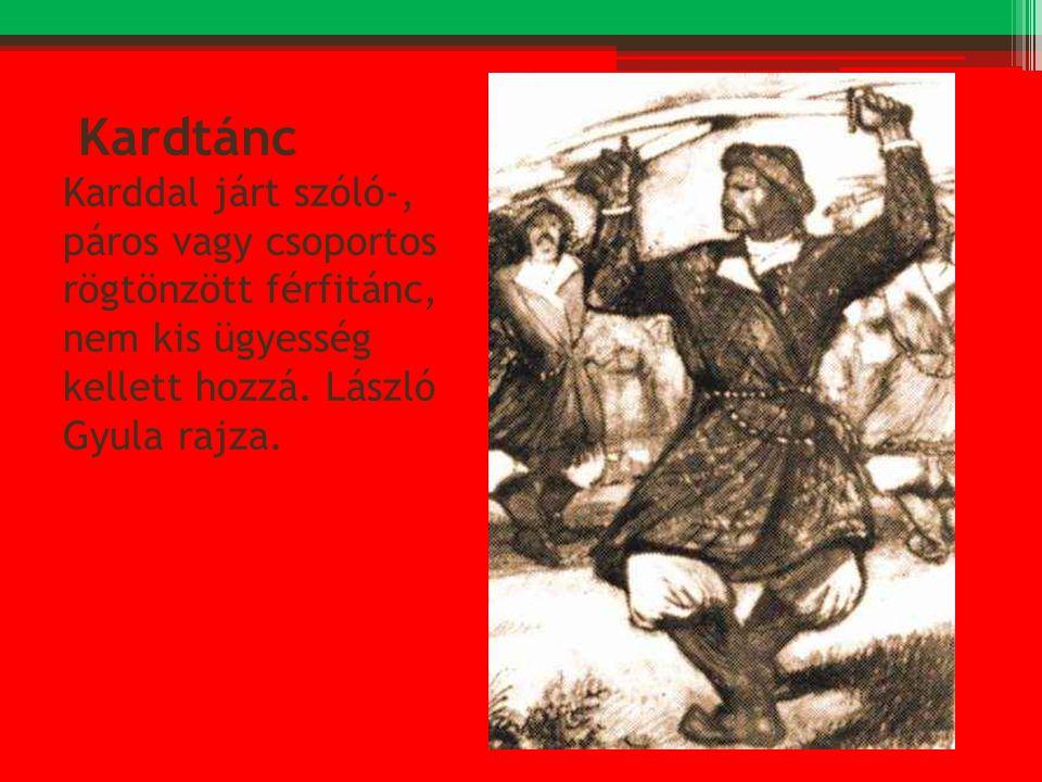 Kardtánc Karddal járt szóló-, páros vagy csoportos rögtönzött férfitánc, nem kis ügyesség kellett hozzá. László Gyula rajza.