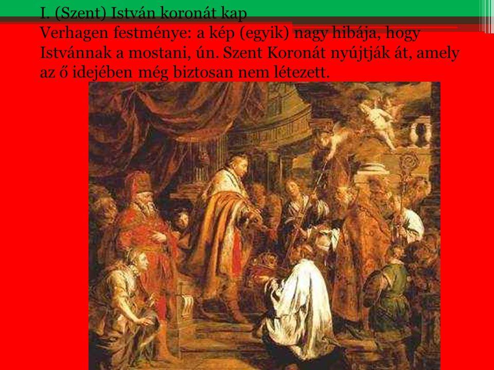 I. (Szent) István koronát kap Verhagen festménye: a kép (egyik) nagy hibája, hogy Istvánnak a mostani, ún. Szent Koronát nyújtják át, amely az ő idejé