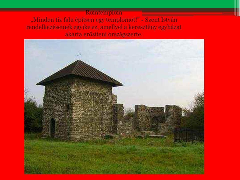 """Romtemplom """"Minden tíz falu építsen egy templomot!"""" - Szent István rendelkezéseinek egyike ez, amellyel a keresztény egyházat akarta erősíteni országs"""