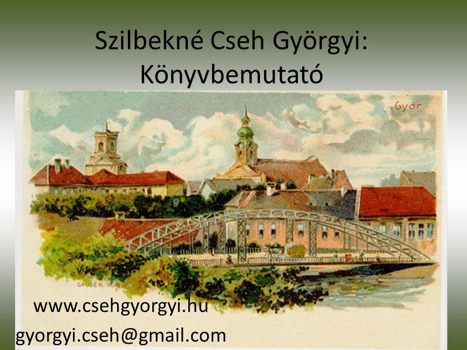 Szilbekné Cseh Györgyi: Könyvbemutató www.csehgyorgyi.hu gyorgyi.cseh@gmail.com