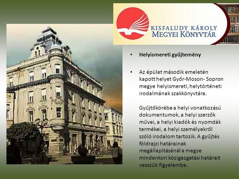 • Helyismereti gyűjtemény • Az épület második emeletén kapott helyet Győr-Moson- Sopron megye helyismereti, helytörténeti irodalmának szakkönyvtára.
