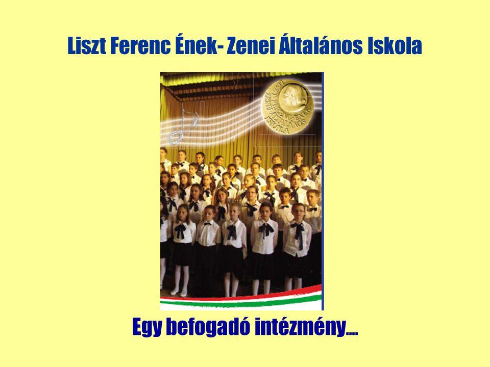 Liszt Ferenc Ének- Zenei Általános Iskola Egy befogadó intézmény ….