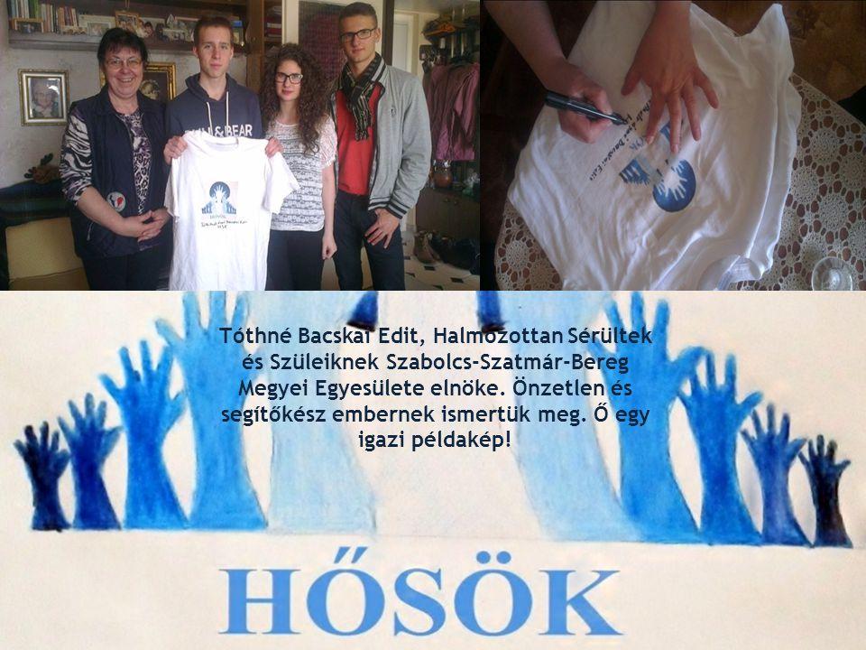 Tóthné Bacskai Edit, Halmozottan Sérültek és Szüleiknek Szabolcs-Szatmár-Bereg Megyei Egyesülete elnöke. Önzetlen és segítőkész embernek ismertük meg.