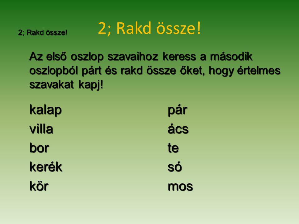 2; Rakd össze.