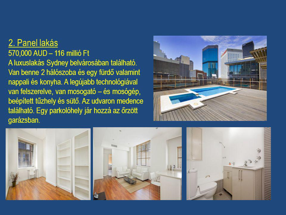 2. Panel lakás 570,000 AUD – 116 millió Ft A luxuslakás Sydney belvárosában található. Van benne 2 hálószoba és egy fürdő valamint nappali és konyha.
