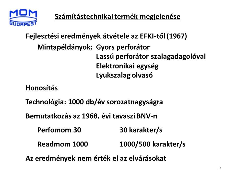 Számítástechnikai termék megjelenése Fejlesztési eredmények átvétele az EFKI-től (1967) Mintapéldányok:Gyors perforátor Lassú perforátor szalagadagoló