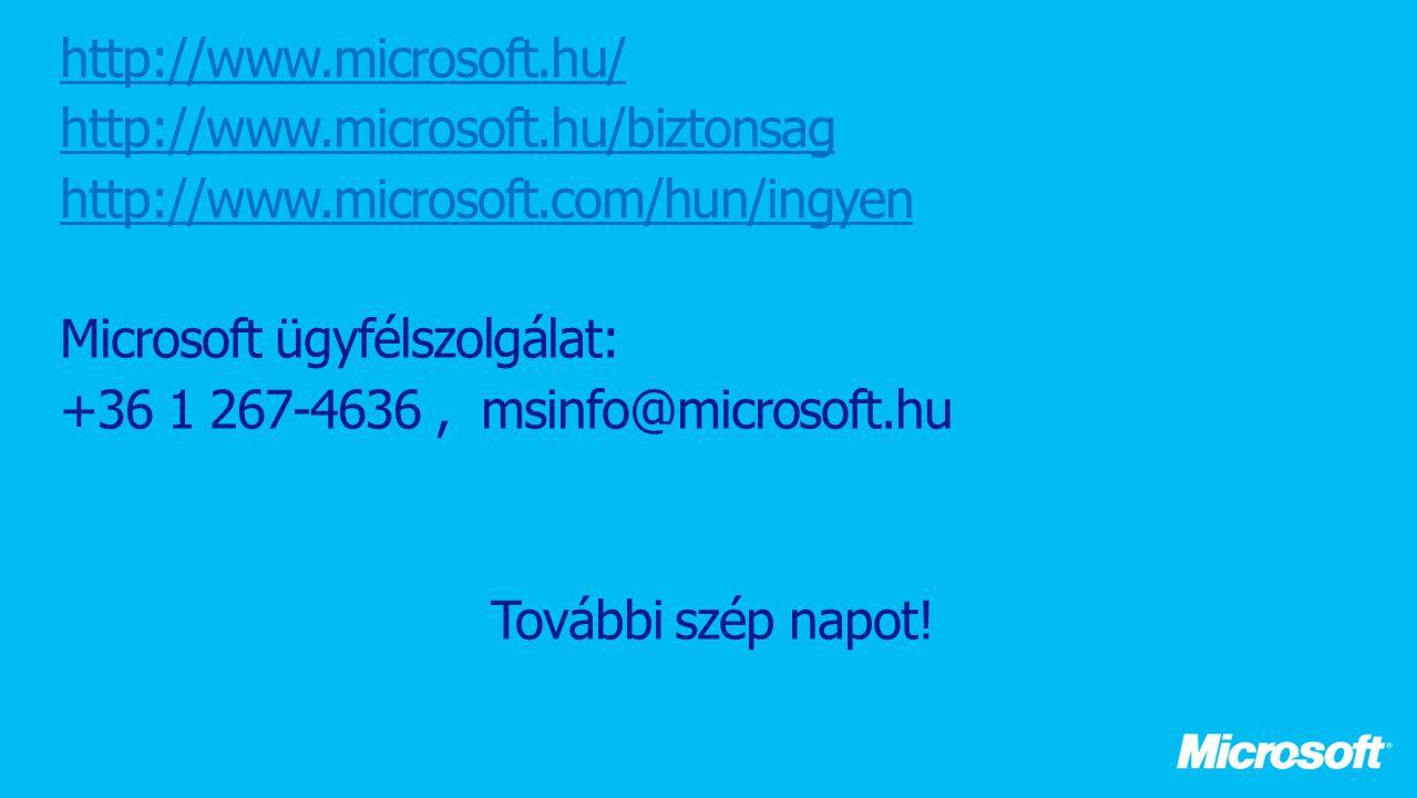 http://www.microsoft.hu/ http://www.microsoft.hu/biztonsag http://www.microsoft.com/hun/ingyen Microsoft ügyfélszolgálat: +36 1 267-4636, msinfo@microsoft.hu További szép napot!