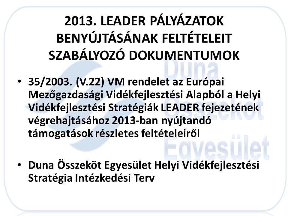 2013. LEADER PÁLYÁZATOK BENYÚJTÁSÁNAK FELTÉTELEIT SZABÁLYOZÓ DOKUMENTUMOK • 35/2003. (V.22) VM rendelet az Európai Mezőgazdasági Vidékfejlesztési Alap