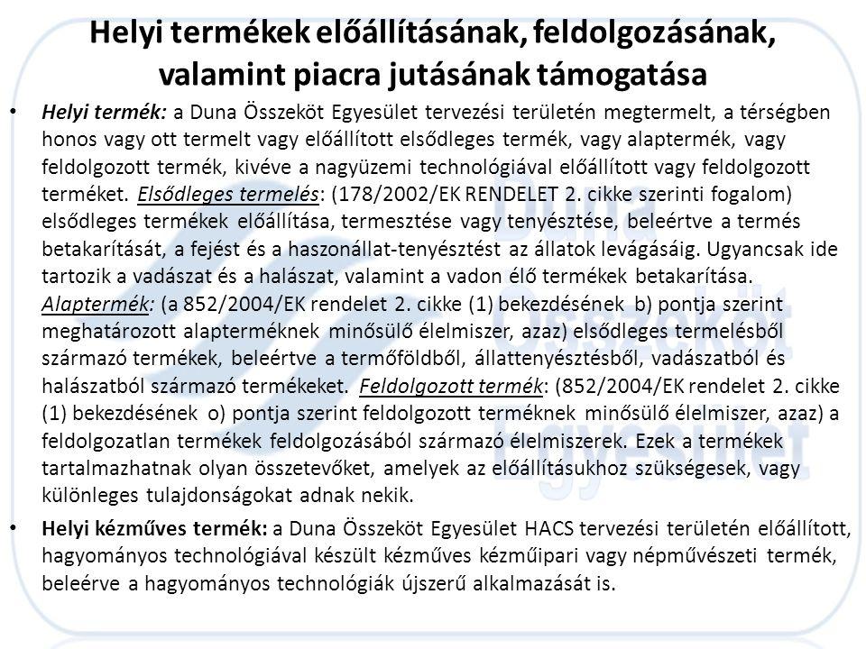 • Helyi termék: a Duna Összeköt Egyesület tervezési területén megtermelt, a térségben honos vagy ott termelt vagy előállított elsődleges termék, vagy