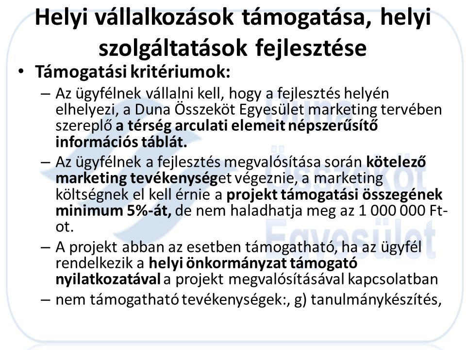 • Támogatási kritériumok: – Az ügyfélnek vállalni kell, hogy a fejlesztés helyén elhelyezi, a Duna Összeköt Egyesület marketing tervében szereplő a té