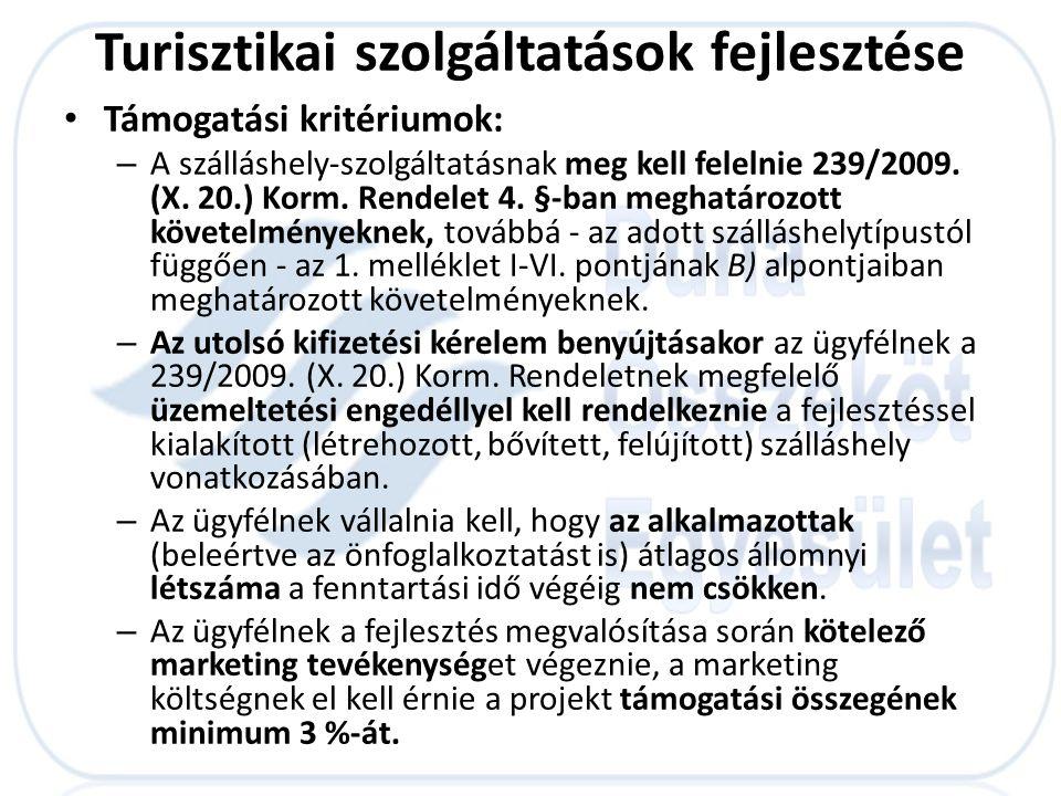 • Támogatási kritériumok: – A szálláshely-szolgáltatásnak meg kell felelnie 239/2009. (X. 20.) Korm. Rendelet 4. §-ban meghatározott követelményeknek,