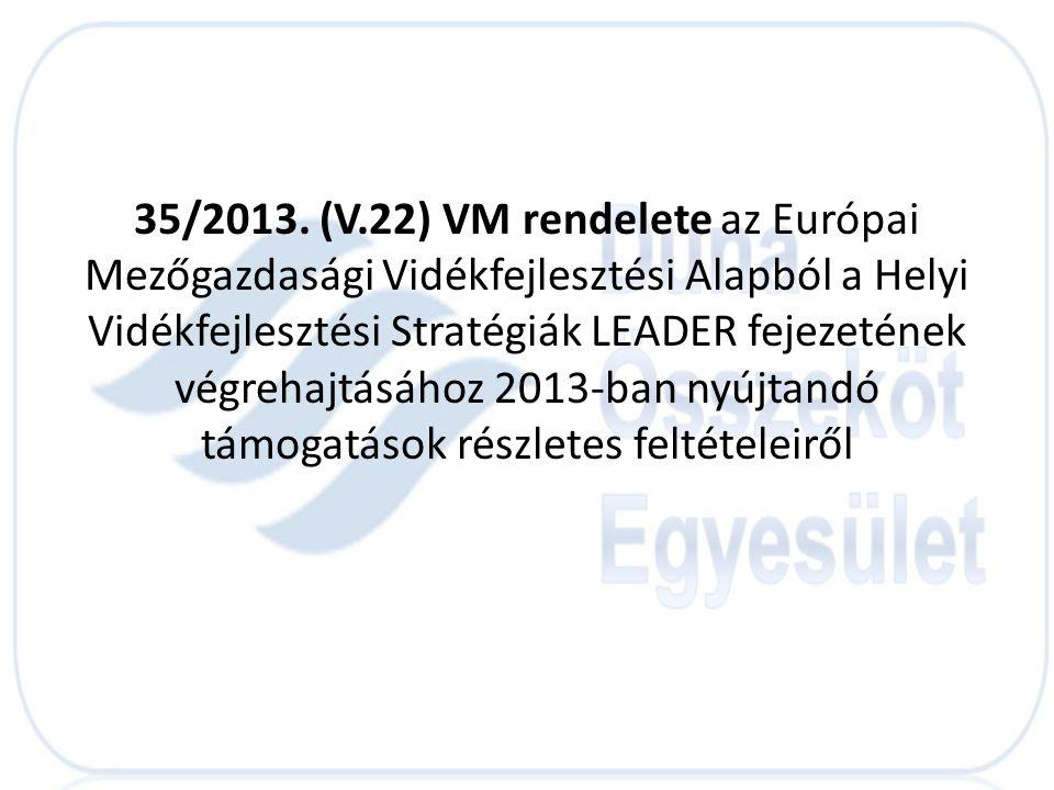 35/2013. (V.22) VM rendelete az Európai Mezőgazdasági Vidékfejlesztési Alapból a Helyi Vidékfejlesztési Stratégiák LEADER fejezetének végrehajtásához