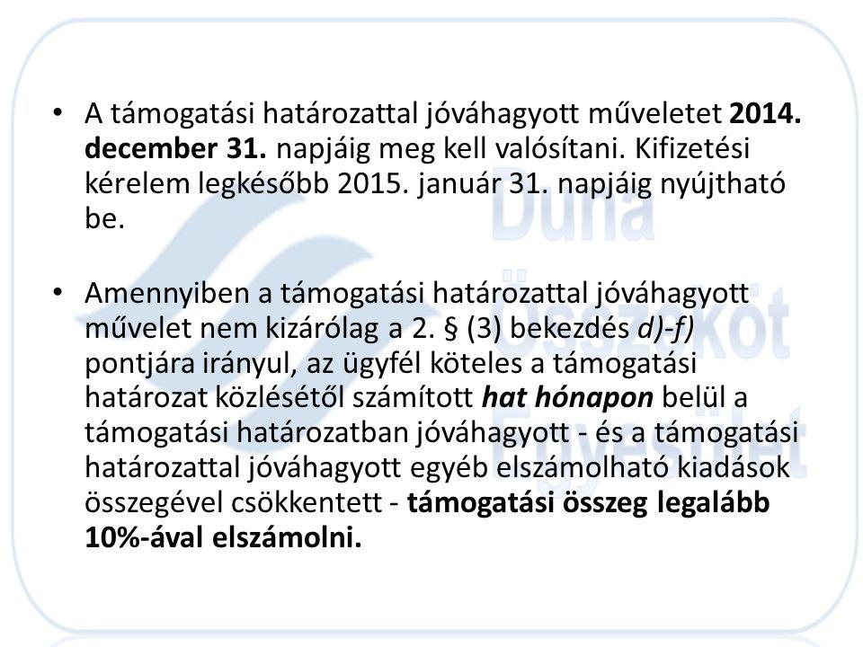• A támogatási határozattal jóváhagyott műveletet 2014. december 31. napjáig meg kell valósítani. Kifizetési kérelem legkésőbb 2015. január 31. napjái