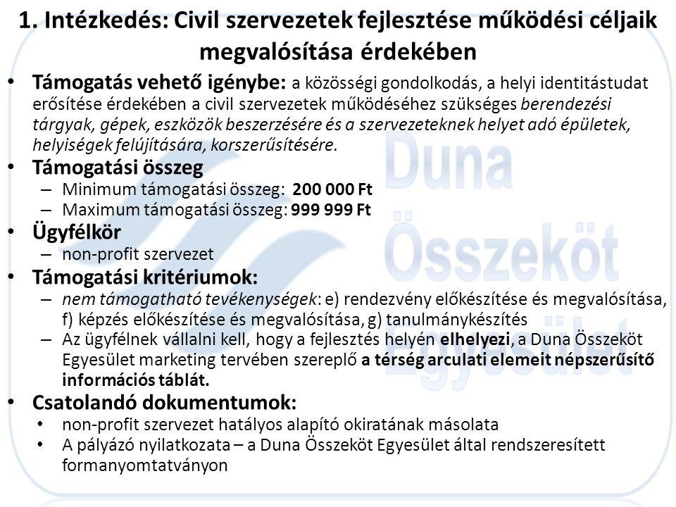 1. Intézkedés: Civil szervezetek fejlesztése működési céljaik megvalósítása érdekében • Támogatás vehető igénybe: a közösségi gondolkodás, a helyi ide