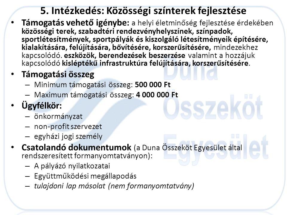 • Támogatási kritériumok: – Az ügyfélnek vállalni kell, hogy a fejlesztés helyén elhelyezi, a Duna Összeköt Egyesület marketing tervében szereplő a térség arculati elemeit népszerűsítő információs táblát.