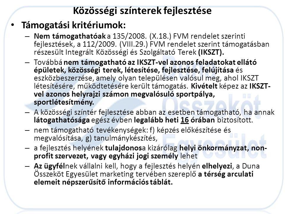 Közösségi színterek fejlesztése • Támogatási kritériumok: – Nem támogathatóak a 135/2008. (X.18.) FVM rendelet szerinti fejlesztések, a 112/2009. (VII