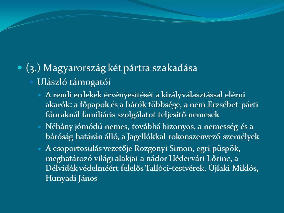  (3.) Magyarország két pártra szakadása  Ulászló támogatói  A rendi érdekek érvényesítését a királyválasztással elérni akarók: a főpapok és a bárók