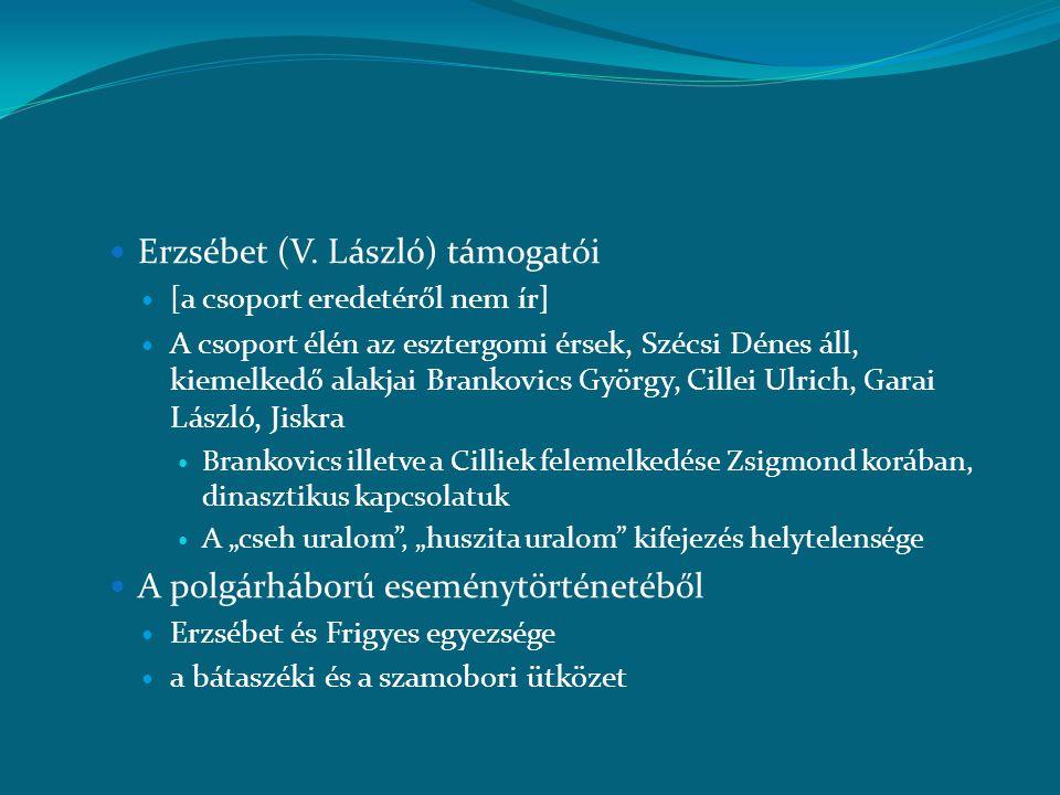  Erzsébet (V. László) támogatói  [a csoport eredetéről nem ír]  A csoport élén az esztergomi érsek, Szécsi Dénes áll, kiemelkedő alakjai Brankovics