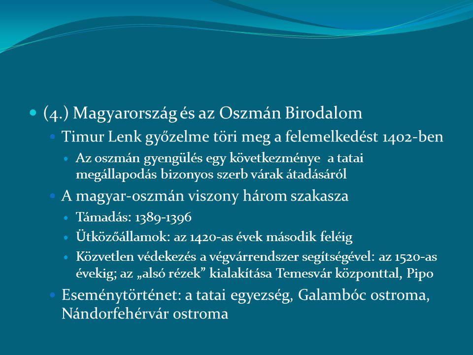  (4.) Magyarország és az Oszmán Birodalom  Timur Lenk győzelme töri meg a felemelkedést 1402-ben  Az oszmán gyengülés egy következménye a tatai meg