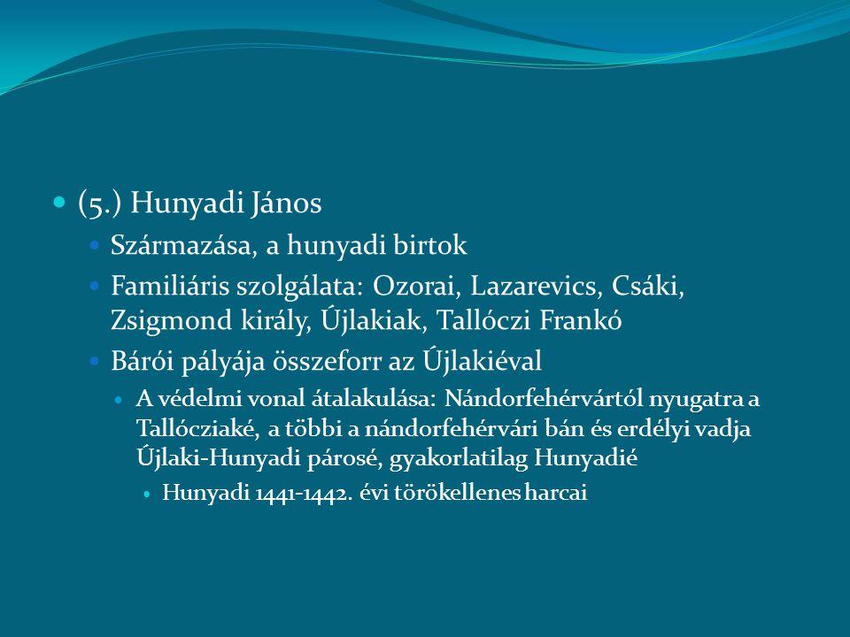  (5.) Hunyadi János  Származása, a hunyadi birtok  Familiáris szolgálata: Ozorai, Lazarevics, Csáki, Zsigmond király, Újlakiak, Tallóczi Frankó  B