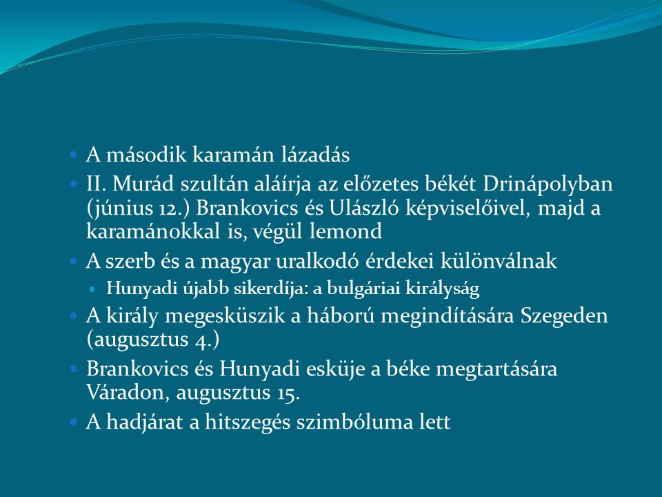  A második karamán lázadás  II. Murád szultán aláírja az előzetes békét Drinápolyban (június 12.) Brankovics és Ulászló képviselőivel, majd a karamá