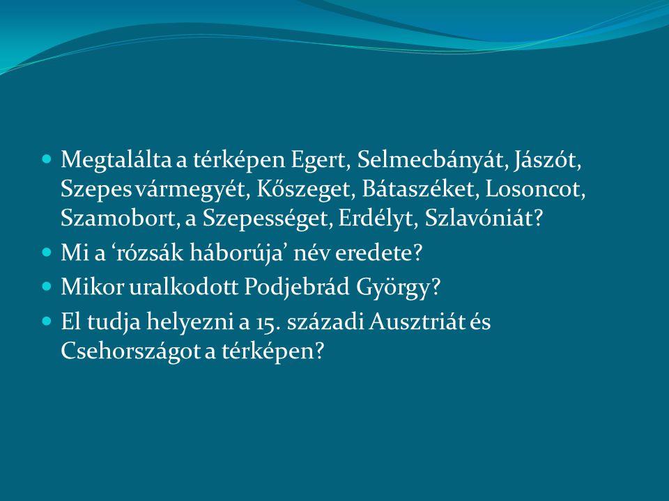  Megtalálta a térképen Egert, Selmecbányát, Jászót, Szepes vármegyét, Kőszeget, Bátaszéket, Losoncot, Szamobort, a Szepességet, Erdélyt, Szlavóniát?