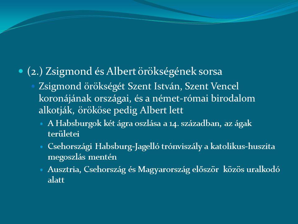  (2.) Zsigmond és Albert örökségének sorsa  Zsigmond örökségét Szent István, Szent Vencel koronájának országai, és a német-római birodalom alkotják,