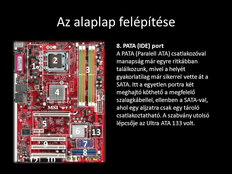 Az alaplap felépítése 8. PATA (IDE) port A PATA (Paralell ATA) csatlakozóval manapság már egyre ritkábban találkozunk, mivel a helyét gyakorlatilag má