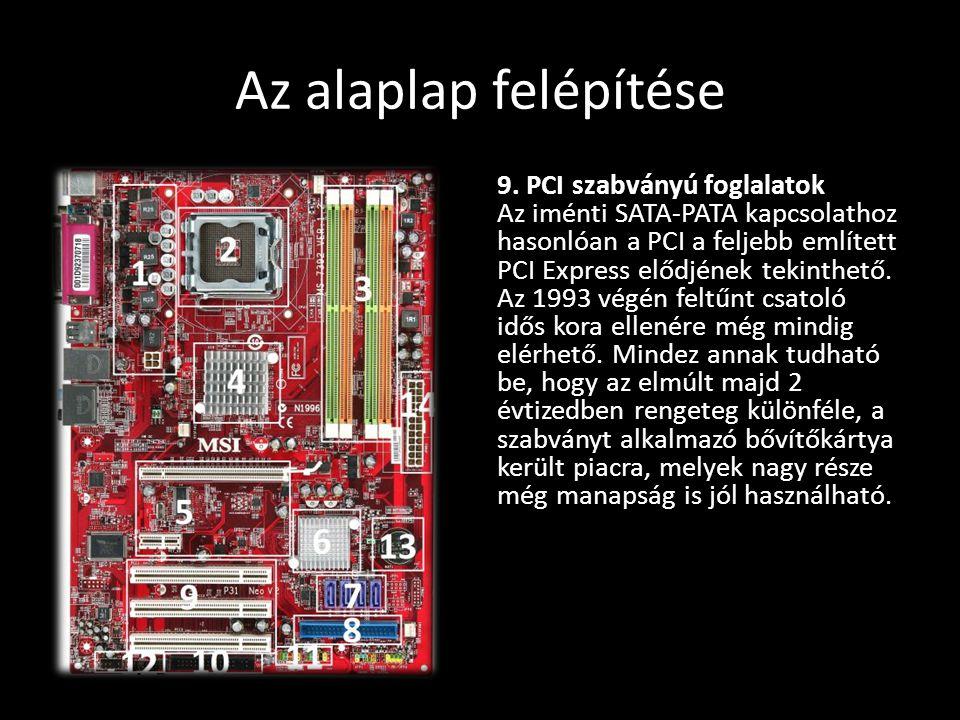 Az alaplap felépítése 9. PCI szabványú foglalatok Az iménti SATA-PATA kapcsolathoz hasonlóan a PCI a feljebb említett PCI Express elődjének tekinthető