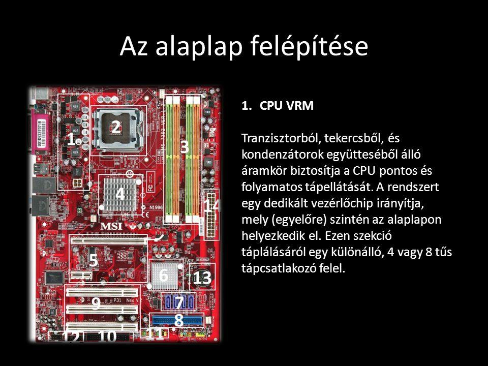 Az alaplap felépítése 1.CPU VRM Tranzisztorból, tekercsből, és kondenzátorok együtteséből álló áramkör biztosítja a CPU pontos és folyamatos tápellátá