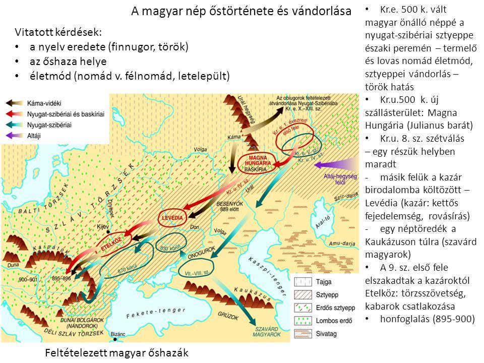 A magyar nép őstörténete és vándorlása • Kr.e. 500 k. vált magyar önálló néppé a nyugat-szibériai sztyeppe északi peremén – termelő és lovas nomád éle