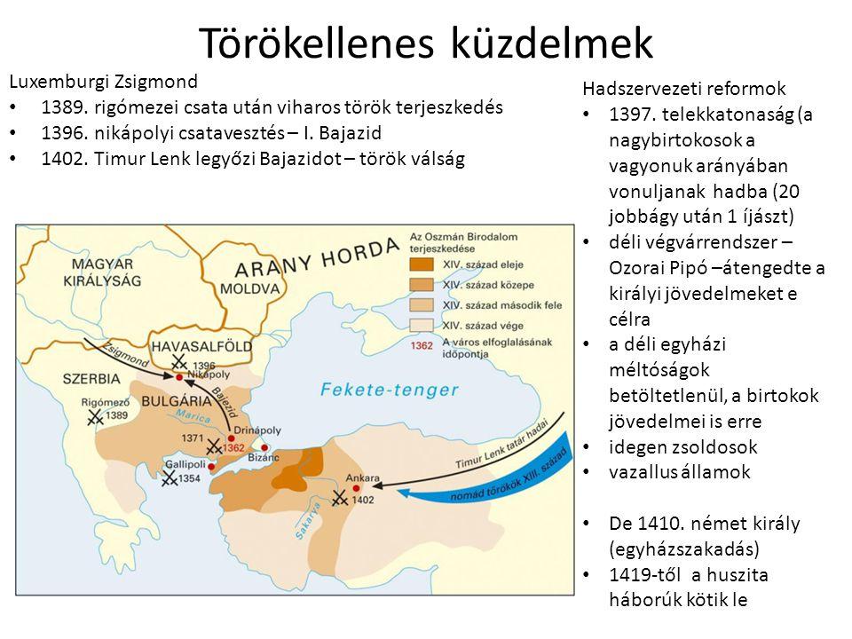 Törökellenes küzdelmek Luxemburgi Zsigmond • 1389. rigómezei csata után viharos török terjeszkedés • 1396. nikápolyi csatavesztés – I. Bajazid • 1402.