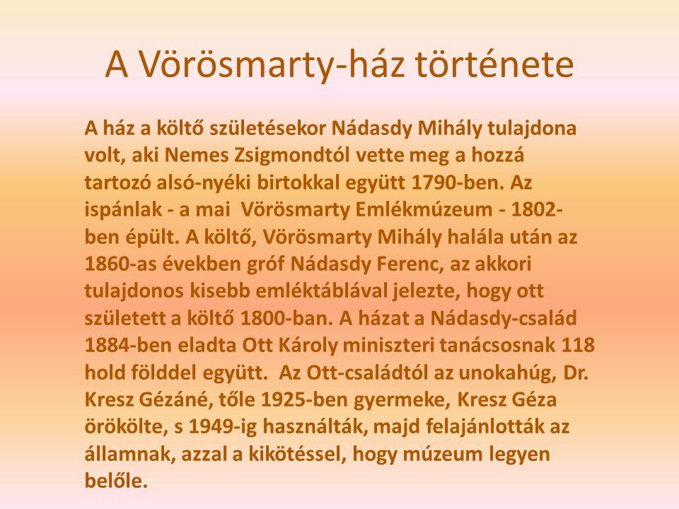 A Vörösmarty-ház története A ház a költő születésekor Nádasdy Mihály tulajdona volt, aki Nemes Zsigmondtól vette meg a hozzá tartozó alsó-nyéki birtok