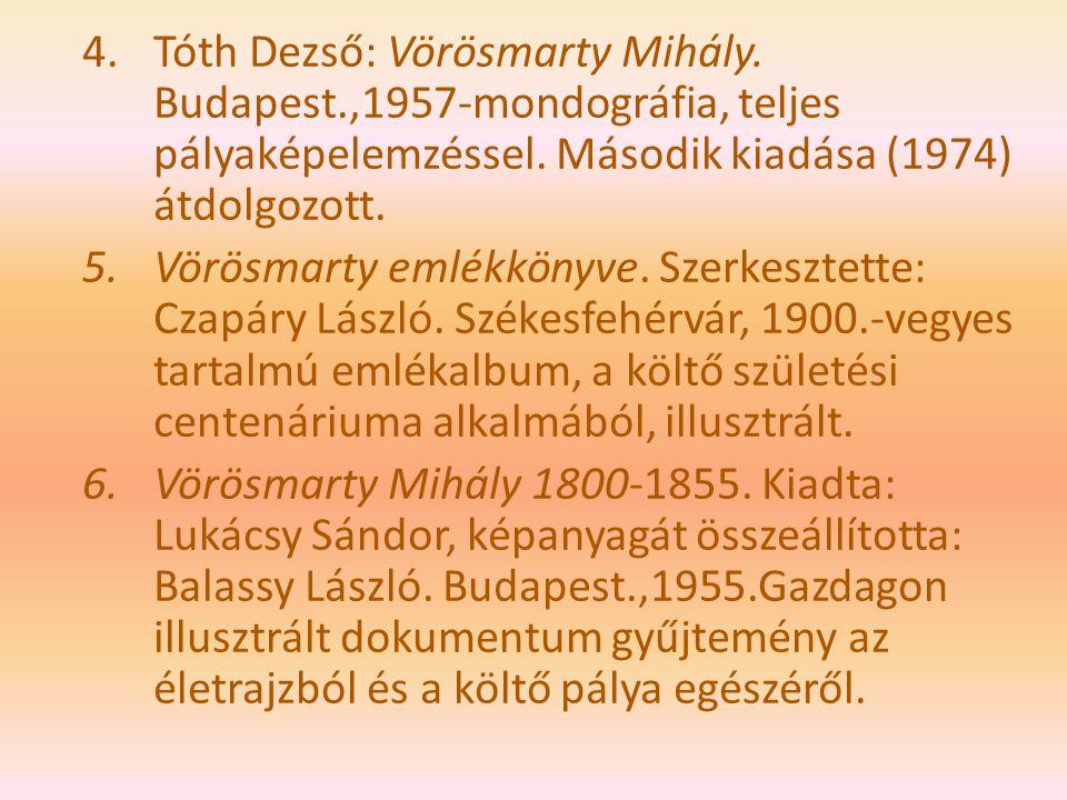 4.Tóth Dezső: Vörösmarty Mihály. Budapest.,1957-mondográfia, teljes pályaképelemzéssel. Második kiadása (1974) átdolgozott. 5.Vörösmarty emlékkönyve.