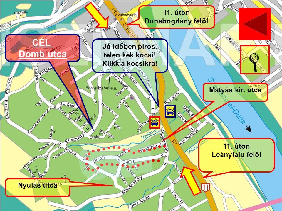 11. úton Dunabogdány felől 11. úton Leányfalu felől CÉL Domb utca Mátyás kir. utca Jó időben piros. télen kék kocsi! Klikk a kocsikra! Nyulas utca  